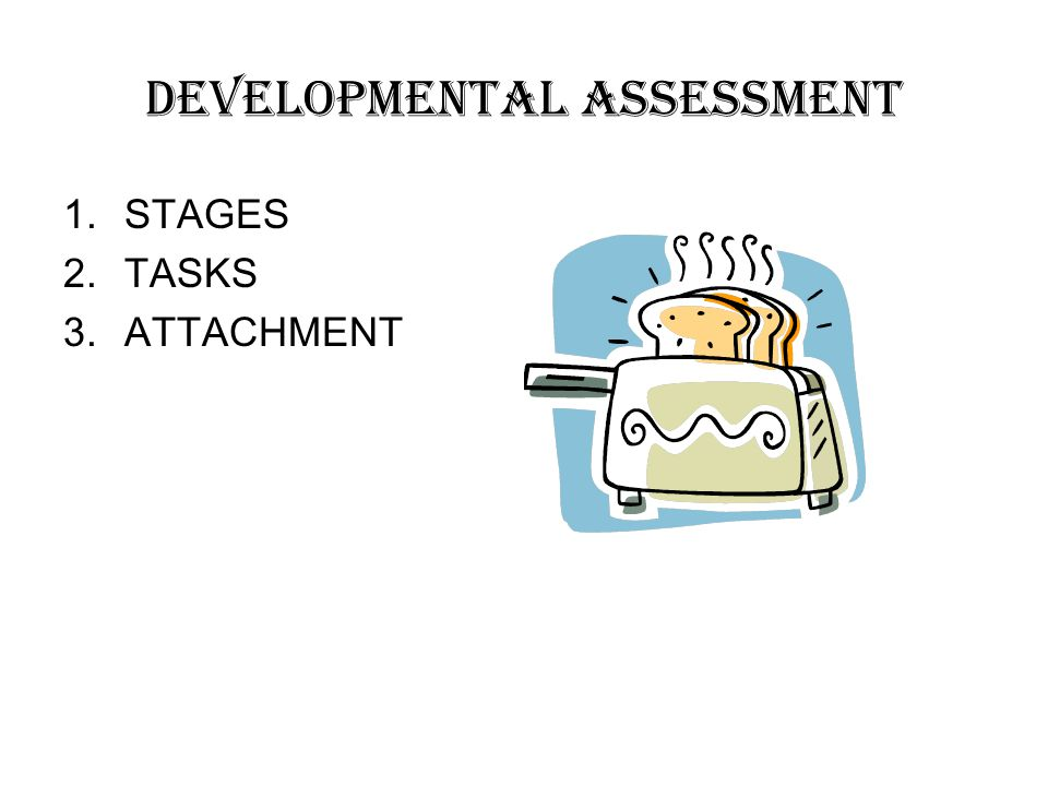 DEVELOPMENTAL ASSESSMENT 1.STAGES 2.TASKS 3.ATTACHMENT