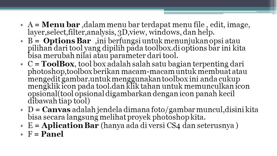 A = Menu bar,dalam menu bar terdapat menu file, edit, image, layer,select,filter,analysis, 3D,view, windows, dan help.