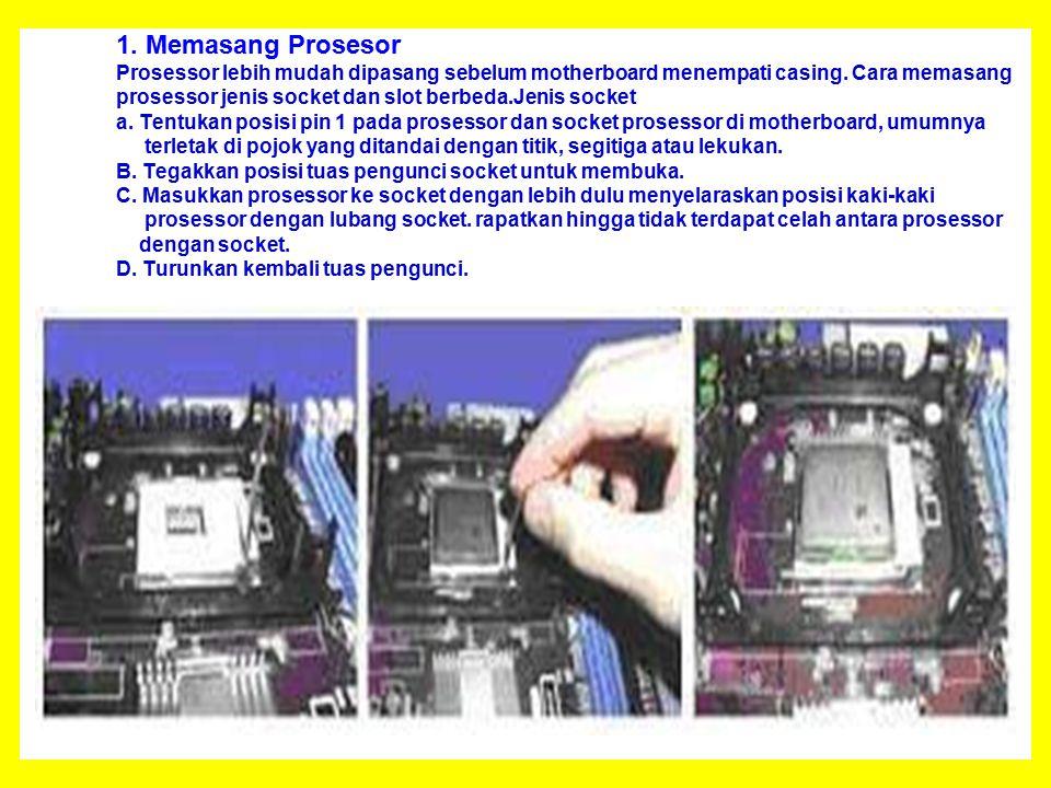 1.Memasang Prosesor Prosessor lebih mudah dipasang sebelum motherboard menempati casing.