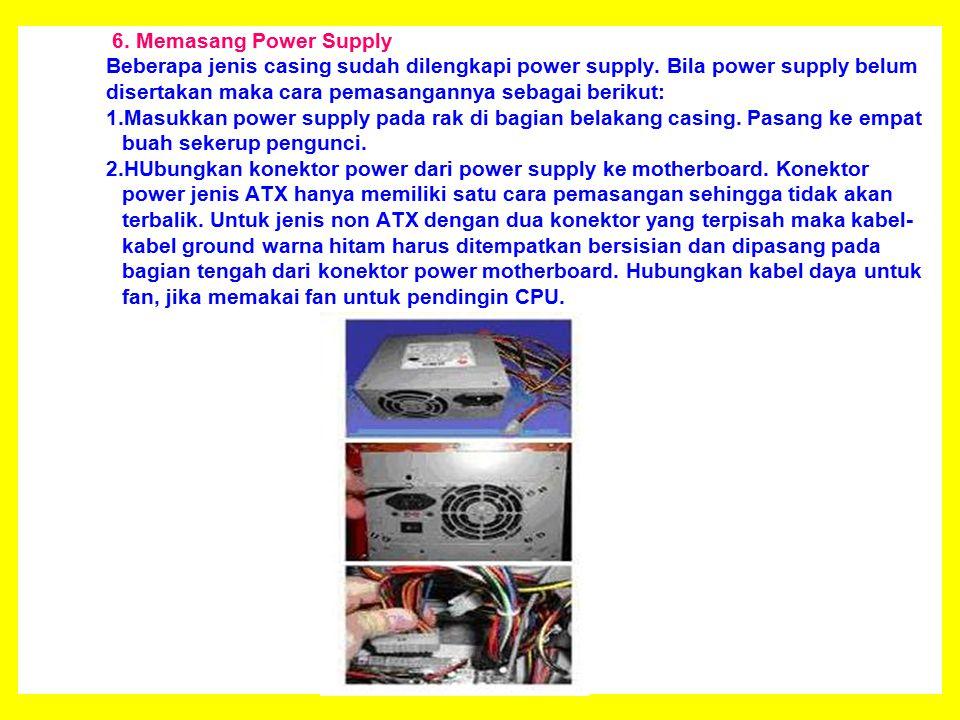 6.Memasang Power Supply Beberapa jenis casing sudah dilengkapi power supply.