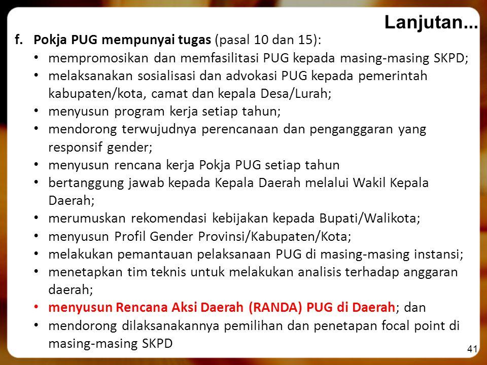 41 Lanjutan... f.Pokja PUG mempunyai tugas (pasal 10 dan 15): mempromosikan dan memfasilitasi PUG kepada masing-masing SKPD; melaksanakan sosialisasi