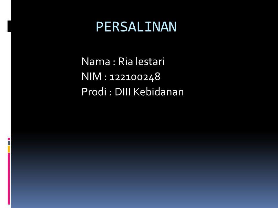 PERSALINAN Nama : Ria lestari NIM : 122100248 Prodi : DIII Kebidanan