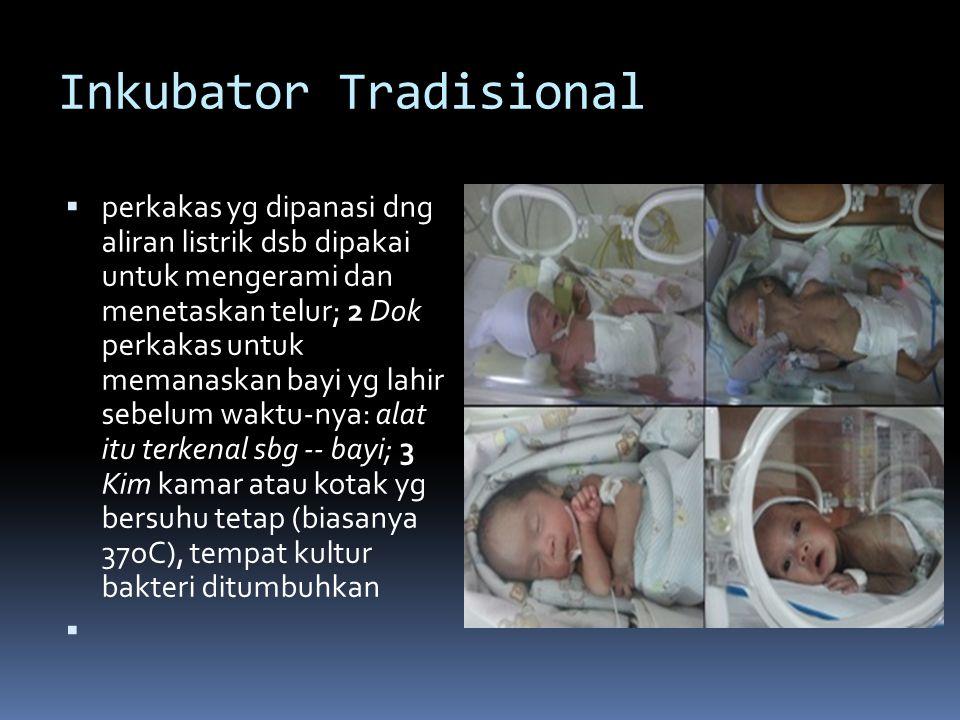 Inkubator Tradisional  perkakas yg dipanasi dng aliran listrik dsb dipakai untuk mengerami dan menetaskan telur; 2 Dok perkakas untuk memanaskan bayi
