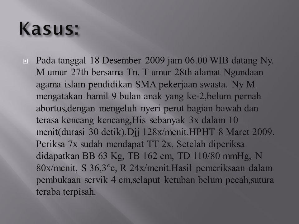 Pada tanggal 18 Desember 2009 jam 06.00 WIB datang Ny. M umur 27th bersama Tn. T umur 28th alamat Ngundaan agama islam pendidikan SMA pekerjaan swas