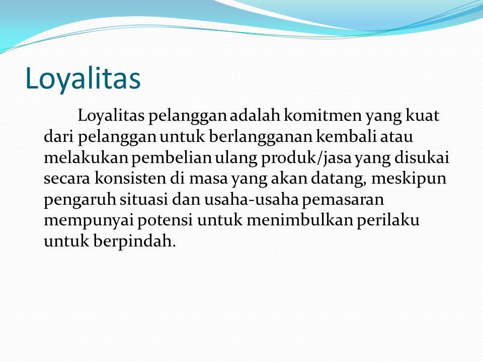 Loyalitas Loyalitas pelanggan adalah komitmen yang kuat dari pelanggan untuk berlangganan kembali atau melakukan pembelian ulang produk/jasa yang disukai secara konsisten di masa yang akan datang, meskipun pengaruh situasi dan usaha-usaha pemasaran mempunyai potensi untuk menimbulkan perilaku untuk berpindah.