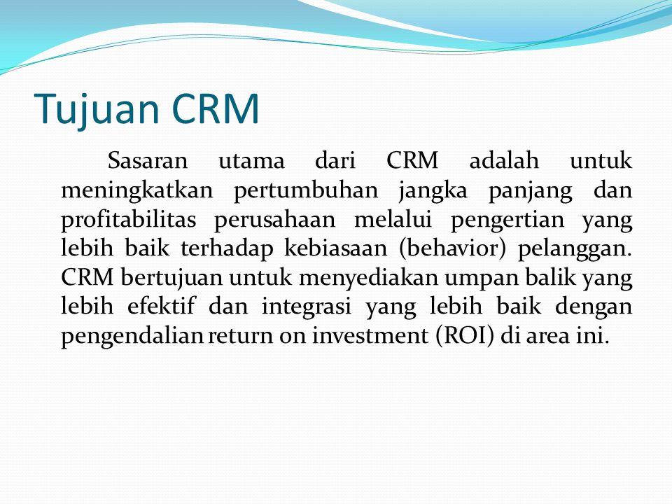 Tujuan CRM Sasaran utama dari CRM adalah untuk meningkatkan pertumbuhan jangka panjang dan profitabilitas perusahaan melalui pengertian yang lebih baik terhadap kebiasaan (behavior) pelanggan.