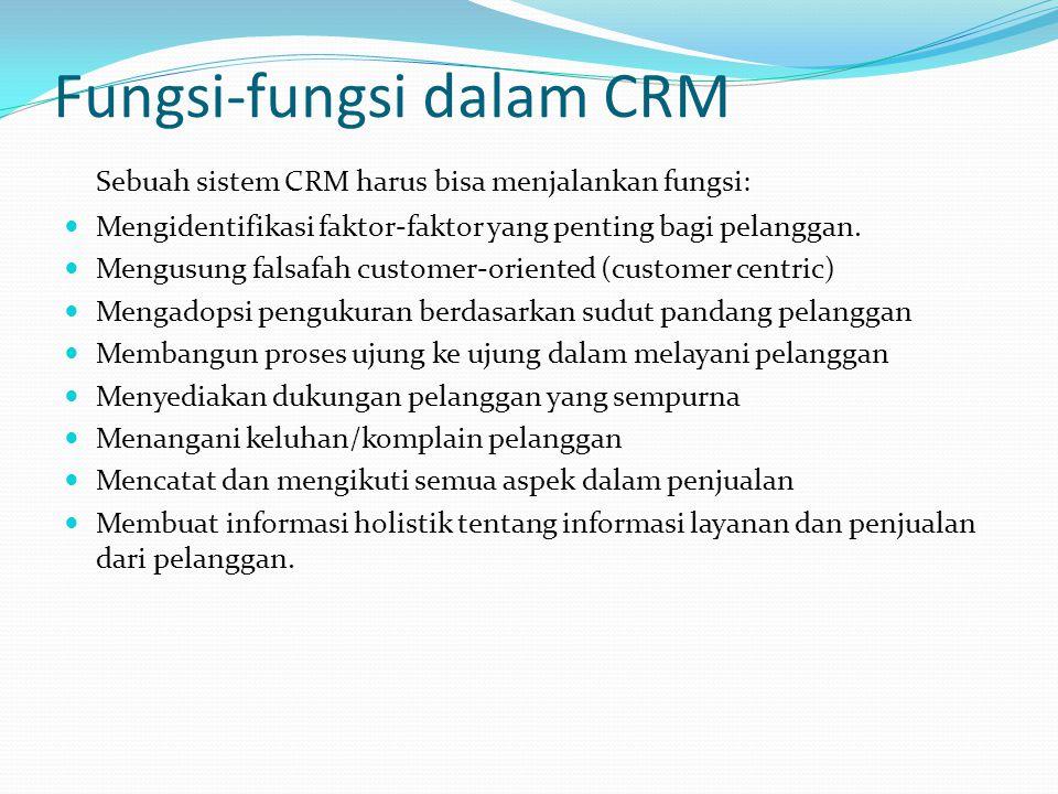 Fungsi-fungsi dalam CRM Sebuah sistem CRM harus bisa menjalankan fungsi: Mengidentifikasi faktor-faktor yang penting bagi pelanggan.