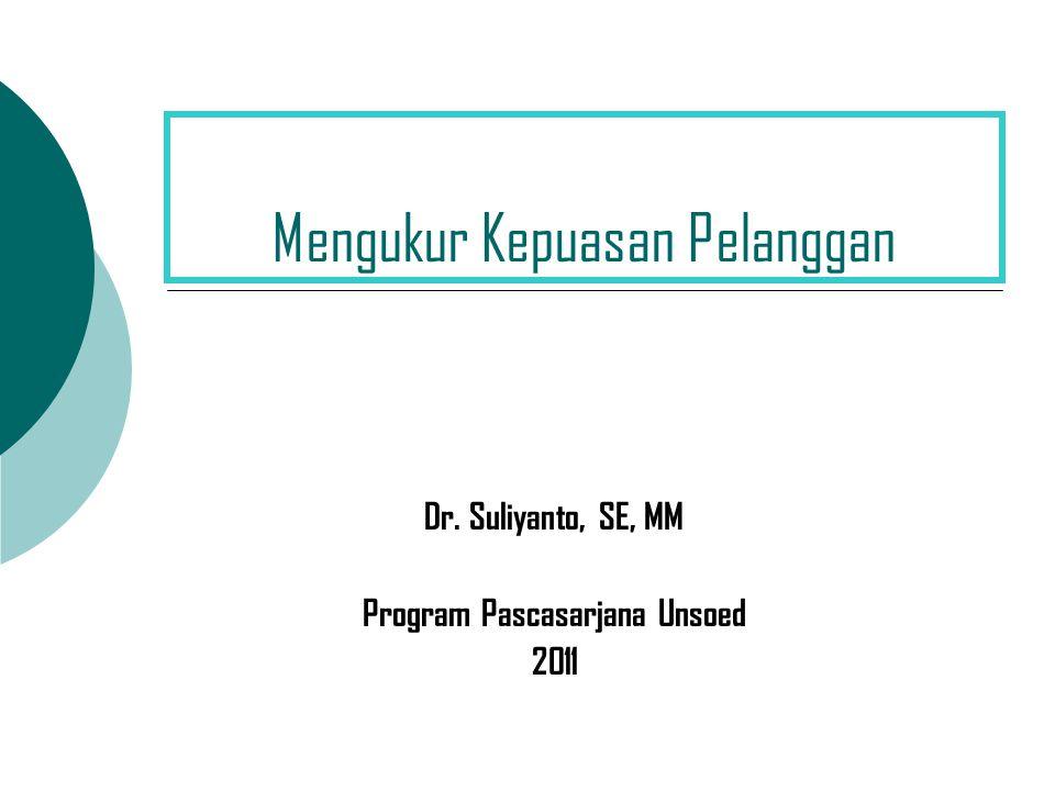 Mengukur Kepuasan Pelanggan Dr. Suliyanto, SE, MM Program Pascasarjana Unsoed 2011