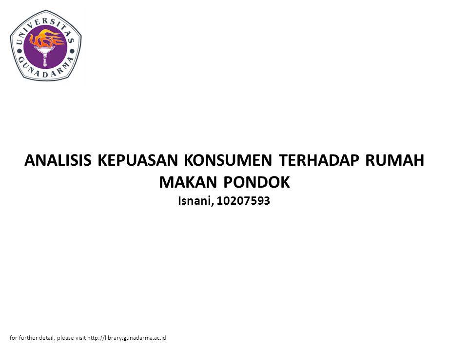 ANALISIS KEPUASAN KONSUMEN TERHADAP RUMAH MAKAN PONDOK Isnani, 10207593 for further detail, please visit http://library.gunadarma.ac.id