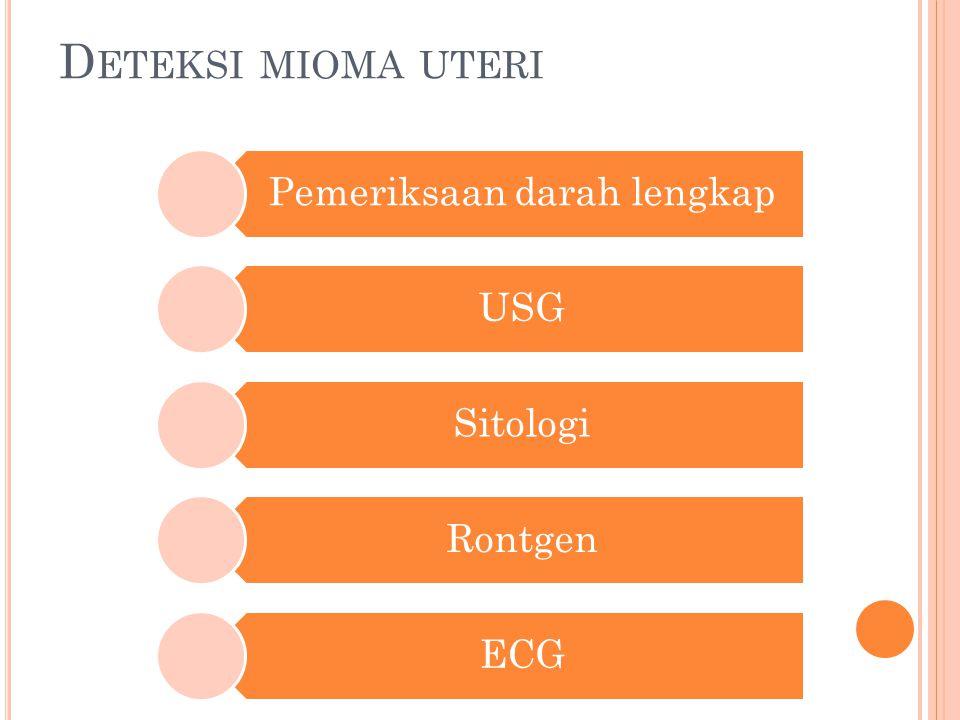 D ETEKSI MIOMA UTERI Pemeriksaan darah lengkap USG Sitologi Rontgen ECG
