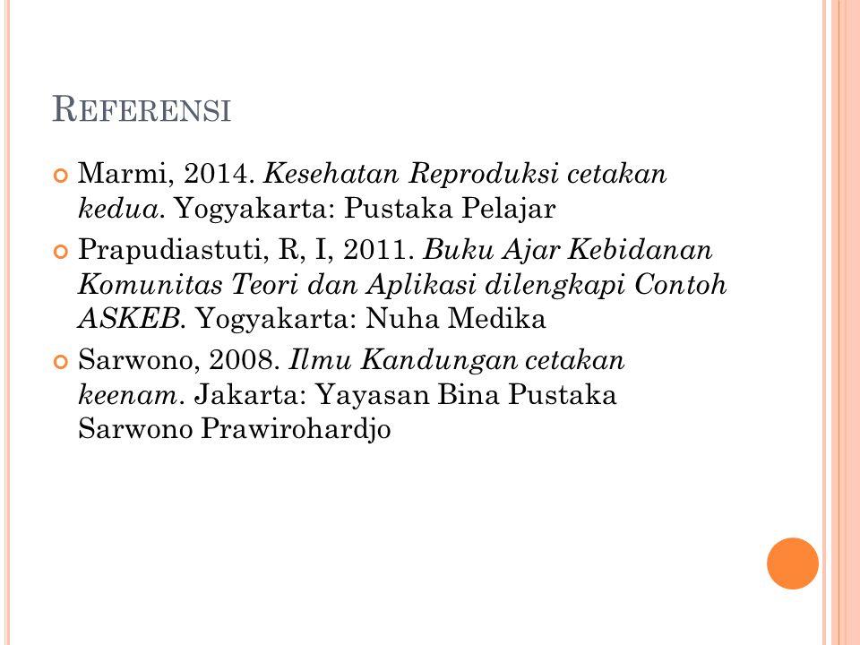 R EFERENSI Marmi, 2014.Kesehatan Reproduksi cetakan kedua.