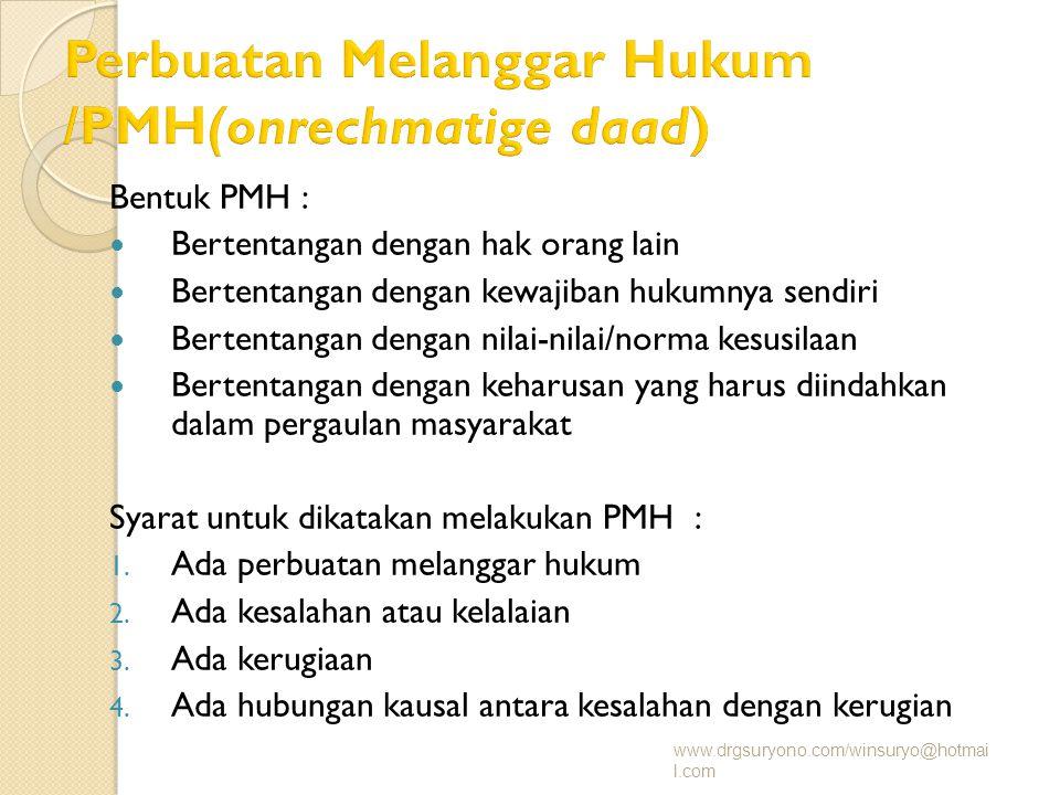 Bentuk PMH : Bertentangan dengan hak orang lain Bertentangan dengan kewajiban hukumnya sendiri Bertentangan dengan nilai-nilai/norma kesusilaan Bertentangan dengan keharusan yang harus diindahkan dalam pergaulan masyarakat Syarat untuk dikatakan melakukan PMH : 1.