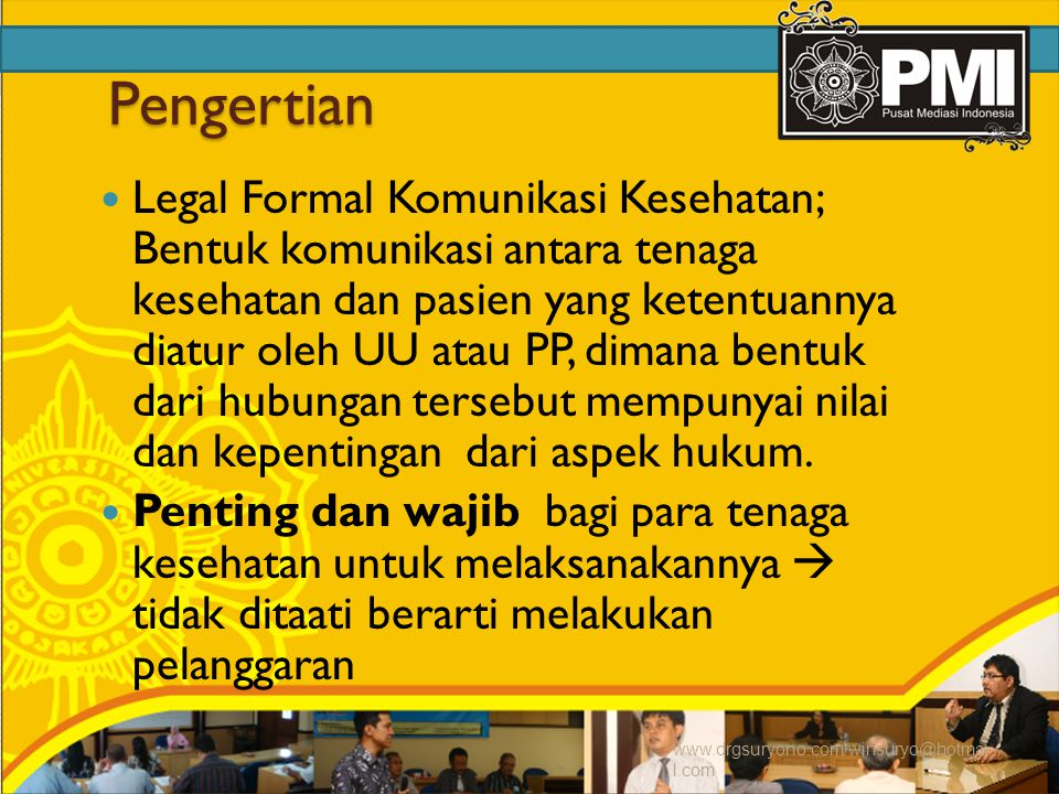 Pengertian Legal Formal Komunikasi Kesehatan; Bentuk komunikasi antara tenaga kesehatan dan pasien yang ketentuannya diatur oleh UU atau PP, dimana bentuk dari hubungan tersebut mempunyai nilai dan kepentingan dari aspek hukum.
