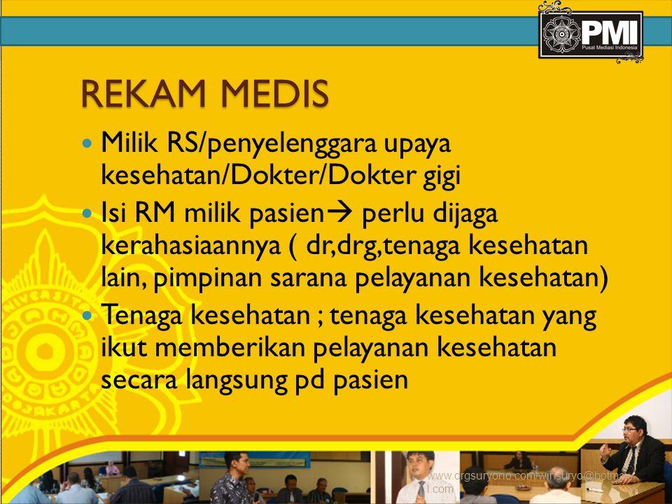 REKAM MEDIS Milik RS/penyelenggara upaya kesehatan/Dokter/Dokter gigi Isi RM milik pasien  perlu dijaga kerahasiaannya ( dr,drg,tenaga kesehatan lain, pimpinan sarana pelayanan kesehatan) Tenaga kesehatan ; tenaga kesehatan yang ikut memberikan pelayanan kesehatan secara langsung pd pasien www.drgsuryono.com/winsuryo@hotmai l.com