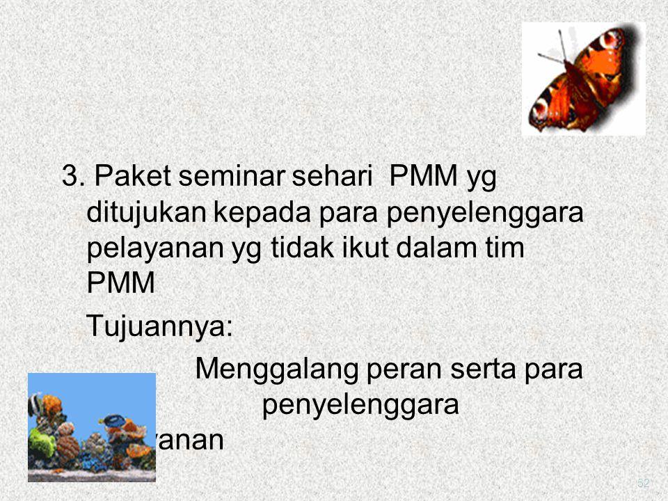 1.Paket orientasi PMM untuk para pimpinan Tujuannya : untuk meningkatkan komitmen sehingga PMM dapat terlaksana 2.Paket pelatihan PMM yg ditujukan pad