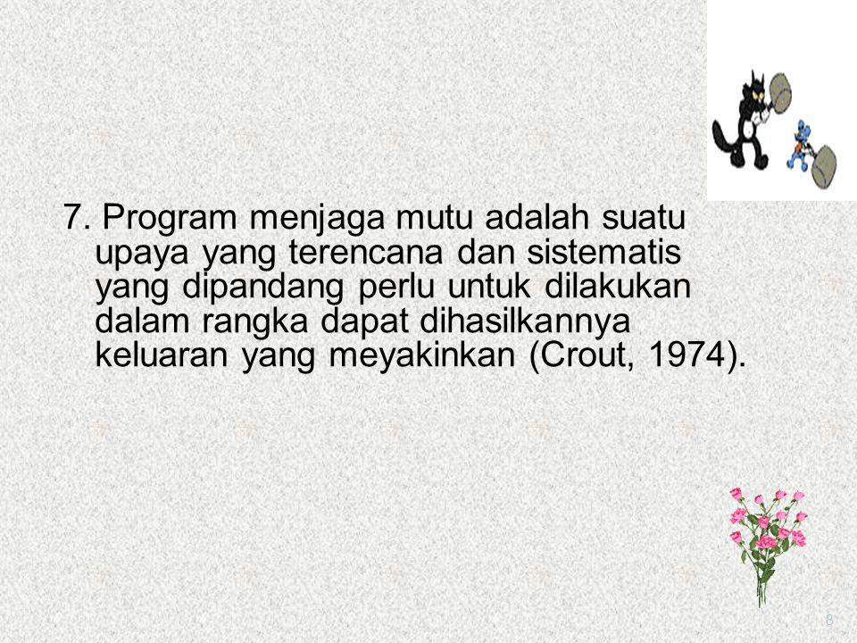 6. Program menjaga mutu adalah suatu program berlanjut yang disusun secara objektif dan sistematis dalam memantau dan menilai mutu dan kewajaran pelay