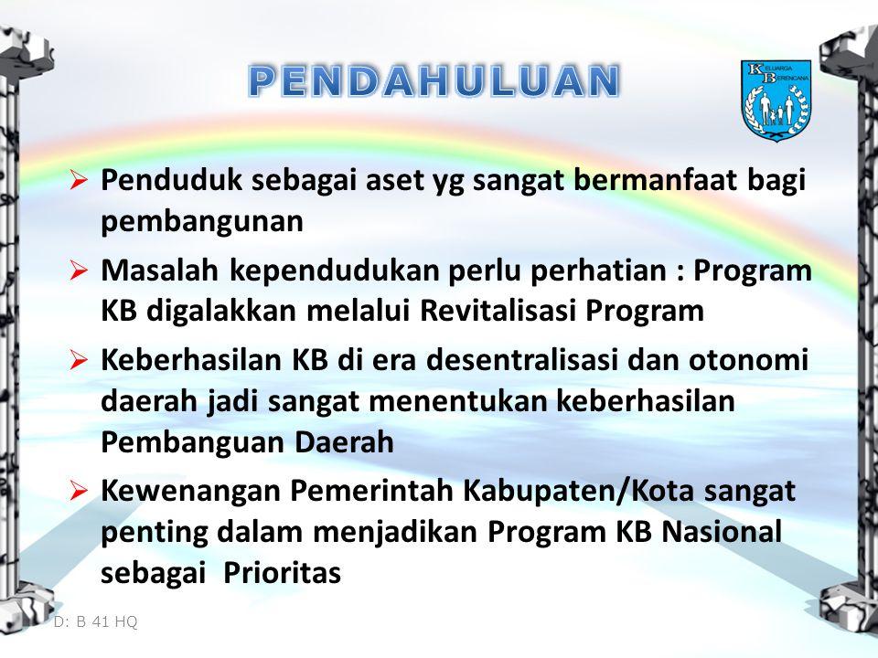  Penduduk sebagai aset yg sangat bermanfaat bagi pembangunan  Masalah kependudukan perlu perhatian : Program KB digalakkan melalui Revitalisasi Prog