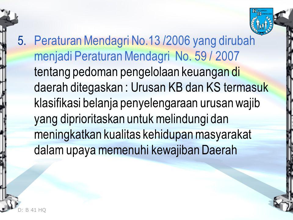 5. Peraturan Mendagri No.13 /2006 yang dirubah menjadi Peraturan Mendagri No. 59 / 2007 tentang pedoman pengelolaan keuangan di daerah ditegaskan : Ur