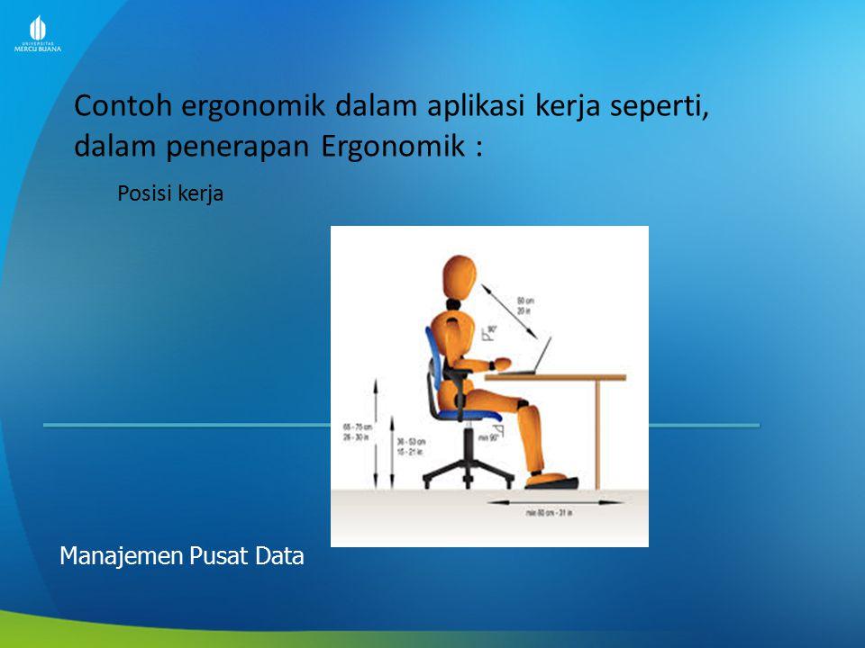Contoh ergonomik dalam aplikasi kerja seperti, dalam penerapan Ergonomik : Manajemen Pusat Data Posisi kerja