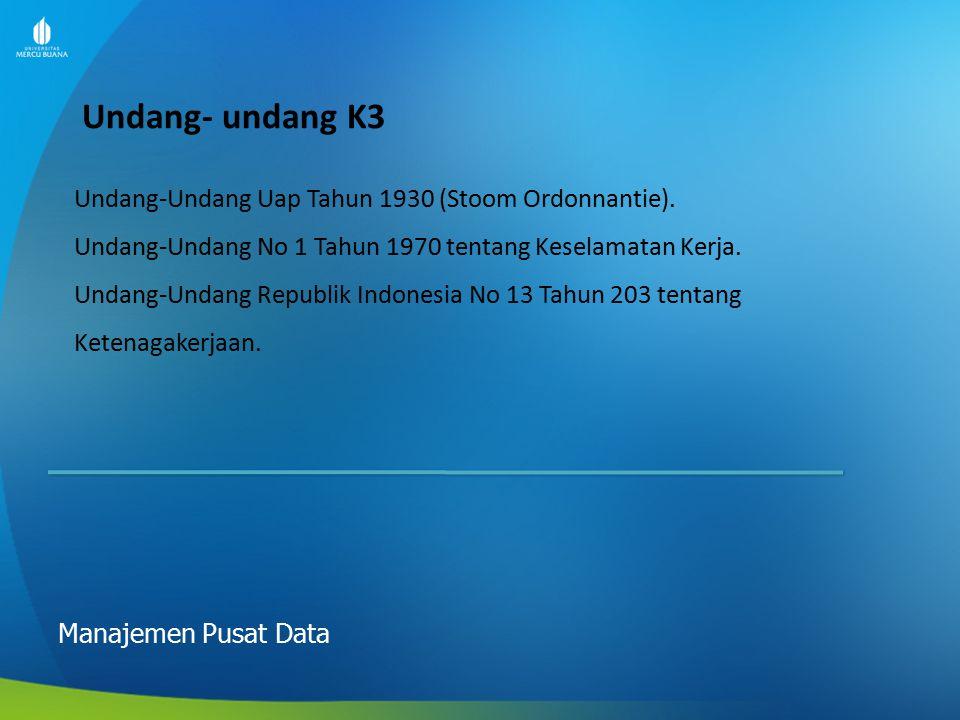 Undang- undang K3 Manajemen Pusat Data Undang-Undang Uap Tahun 1930 (Stoom Ordonnantie). Undang-Undang No 1 Tahun 1970 tentang Keselamatan Kerja. Unda