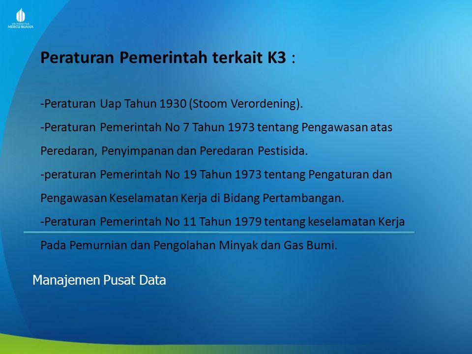 Peraturan Pemerintah terkait K3 : Manajemen Pusat Data -Peraturan Uap Tahun 1930 (Stoom Verordening). -Peraturan Pemerintah No 7 Tahun 1973 tentang Pe
