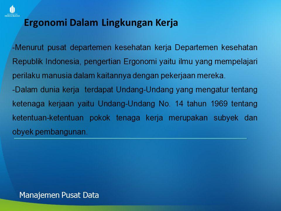 Ergonomi Dalam Lingkungan Kerja Manajemen Pusat Data -Menurut pusat departemen kesehatan kerja Departemen kesehatan Republik Indonesia, pengertian Erg