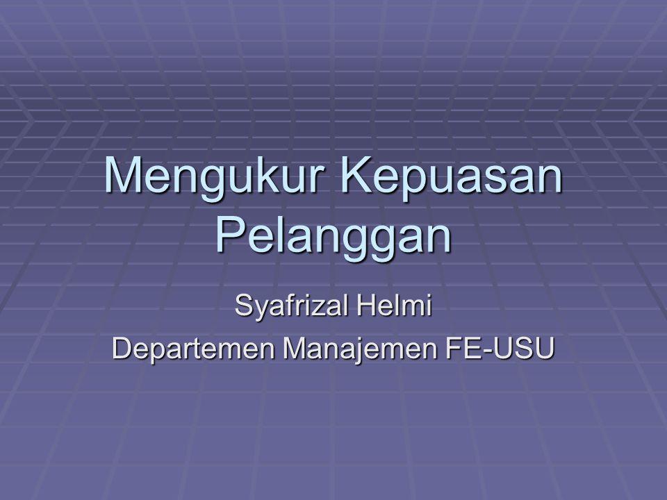 Mengukur Kepuasan Pelanggan Syafrizal Helmi Departemen Manajemen FE-USU