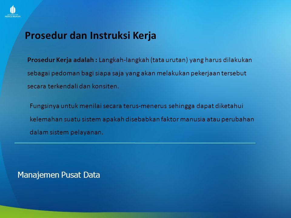 Prosedur dan Instruksi Kerja Manajemen Pusat Data Prosedur Kerja adalah : Langkah-langkah (tata urutan) yang harus dilakukan sebagai pedoman bagi siap