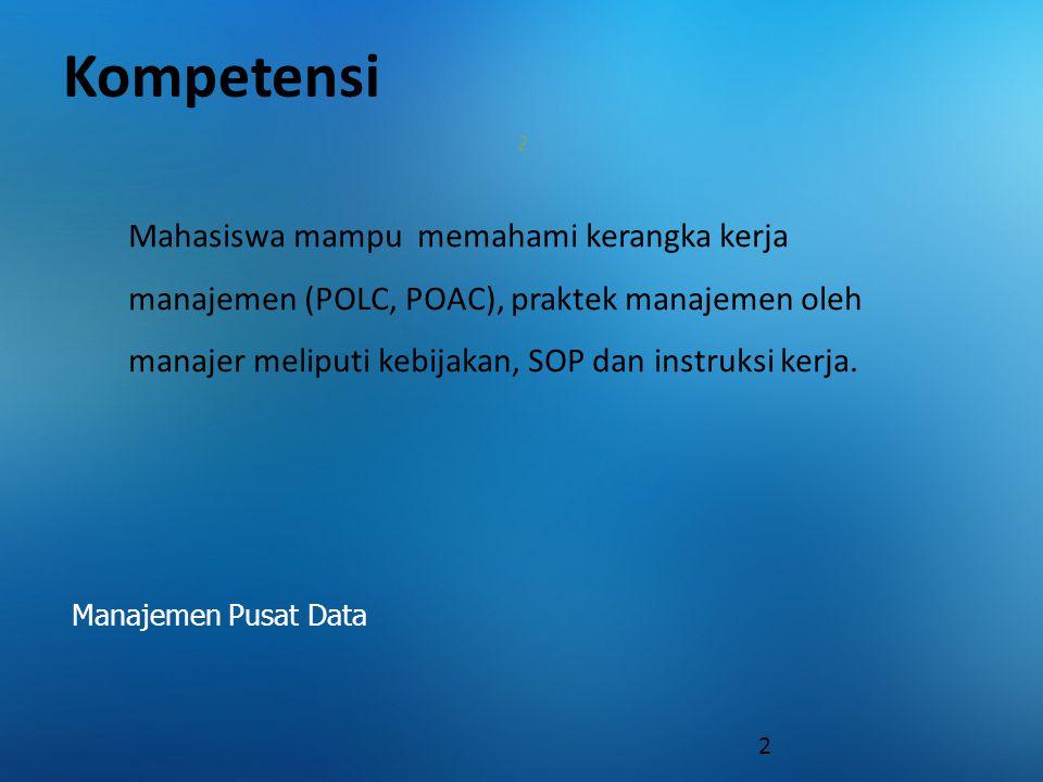 Kompetensi 2 2 Mahasiswa mampu memahami kerangka kerja manajemen (POLC, POAC), praktek manajemen oleh manajer meliputi kebijakan, SOP dan instruksi ke