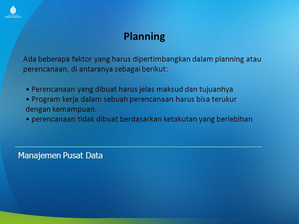 Planning Manajemen Pusat Data Ada beberapa faktor yang harus dipertimbangkan dalam planning atau perencanaan, di antaranya sebagai berikut: Perencanaa