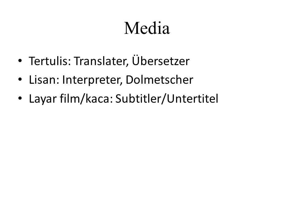 Media Tertulis: Translater, Übersetzer Lisan: Interpreter, Dolmetscher Layar film/kaca: Subtitler/Untertitel
