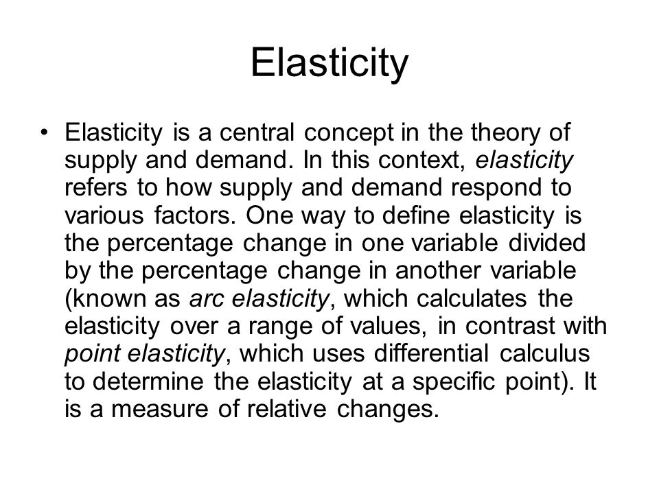 Elasticity Elasticity is a central concept in the theory of supply and demand.