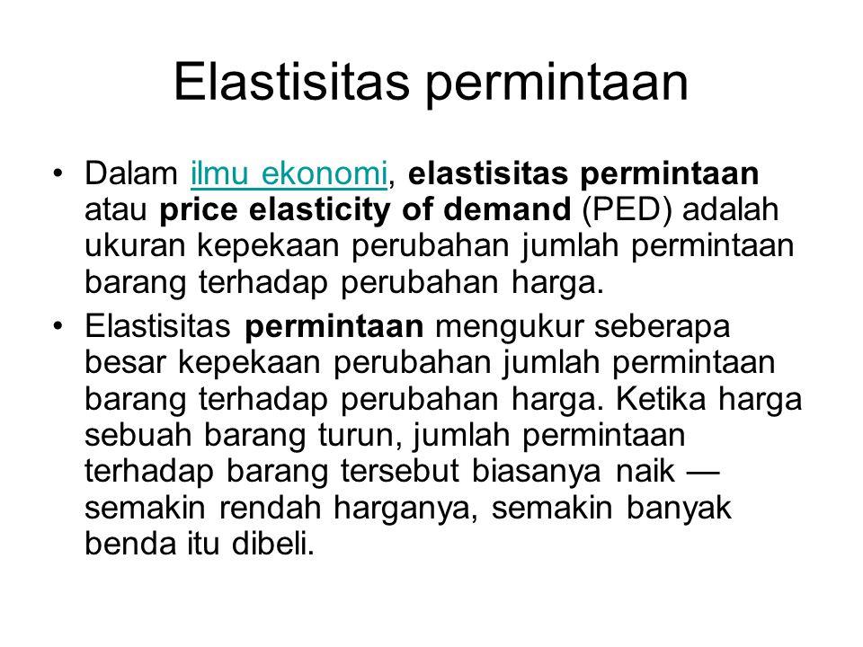 Elastisitas permintaan Dalam ilmu ekonomi, elastisitas permintaan atau price elasticity of demand (PED) adalah ukuran kepekaan perubahan jumlah permin