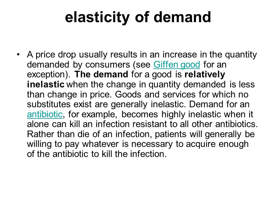 elasticity of demand A price drop usually results in an increase in the quantity demanded by consumers (see Giffen good for an exception).