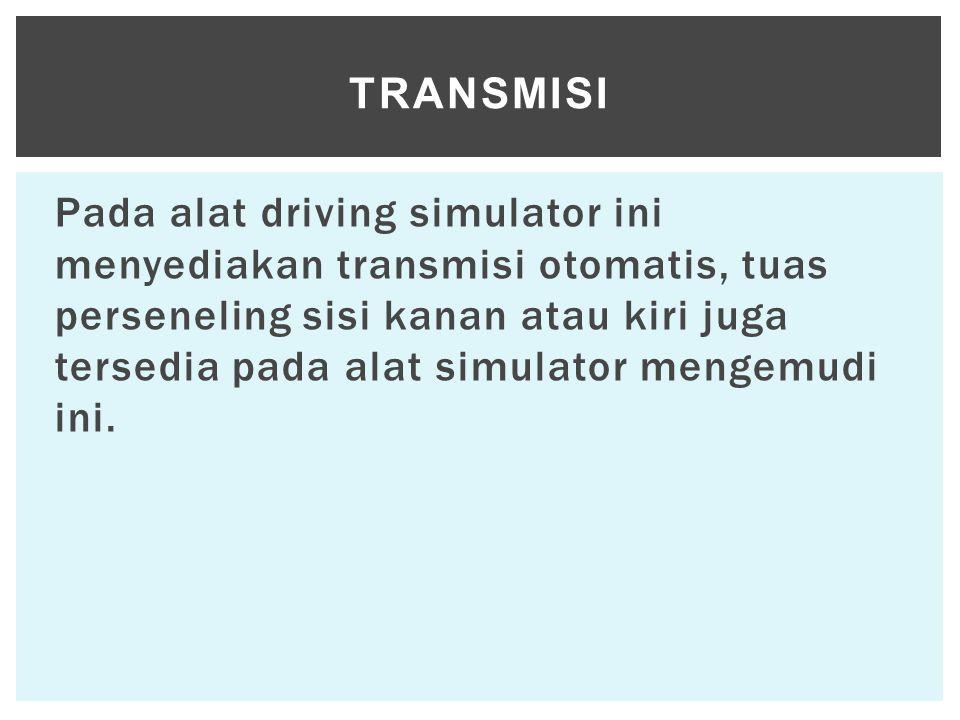Pada alat driving simulator ini menyediakan transmisi otomatis, tuas perseneling sisi kanan atau kiri juga tersedia pada alat simulator mengemudi ini.