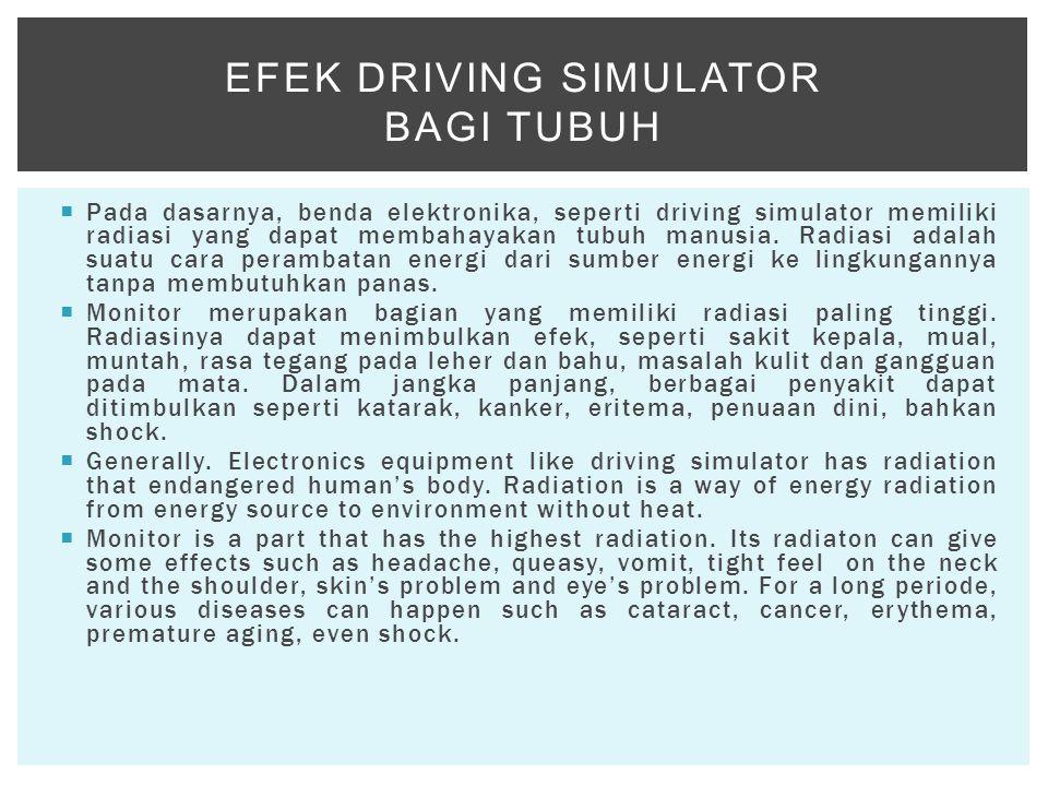  Pada dasarnya, benda elektronika, seperti driving simulator memiliki radiasi yang dapat membahayakan tubuh manusia. Radiasi adalah suatu cara peramb