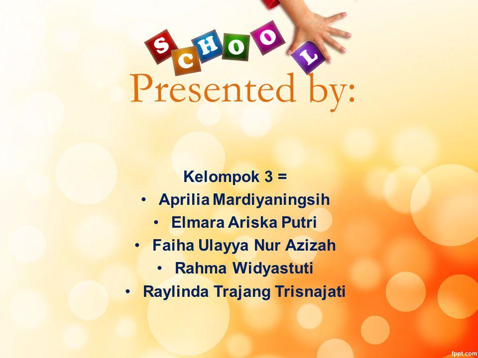 Kelompok 3 = Aprilia Mardiyaningsih Elmara Ariska Putri Faiha Ulayya Nur Azizah Rahma Widyastuti Raylinda Trajang Trisnajati Presented by: