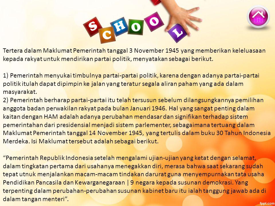 Tertera dalam Maklumat Pemerintah tanggal 3 November 1945 yang memberikan keleluasaan kepada rakyat untuk mendirikan partai politik, menyatakan sebaga