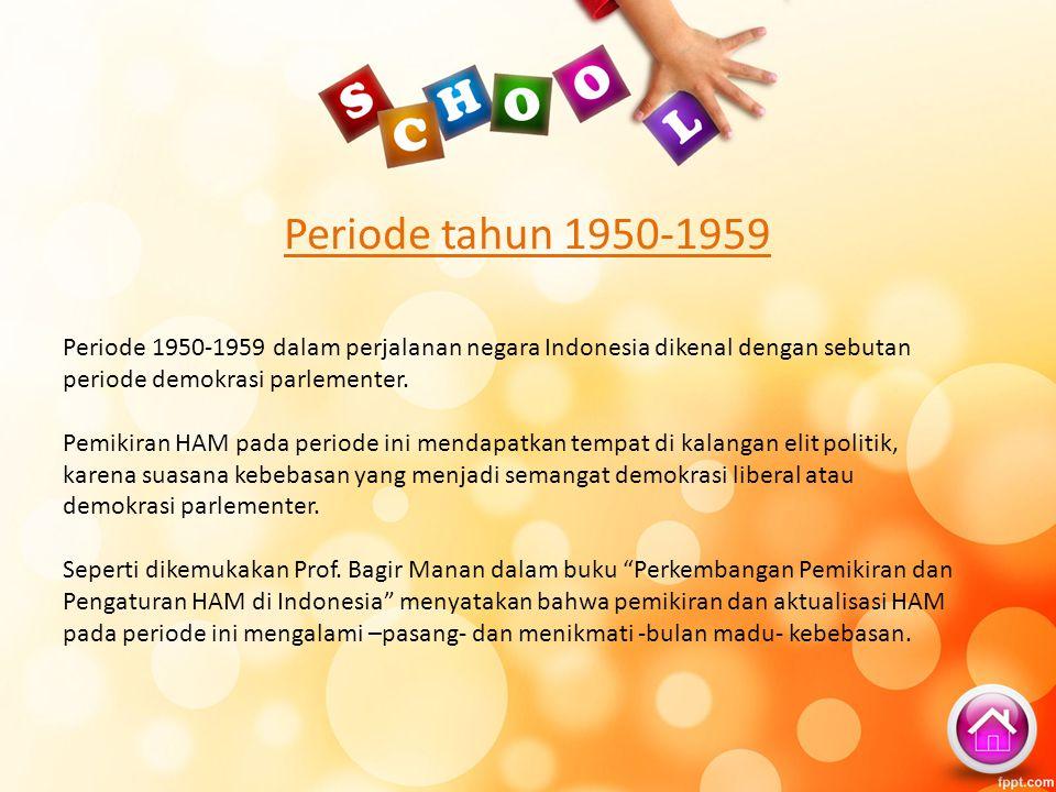Periode tahun 1950-1959 Periode 1950-1959 dalam perjalanan negara Indonesia dikenal dengan sebutan periode demokrasi parlementer. Pemikiran HAM pada p