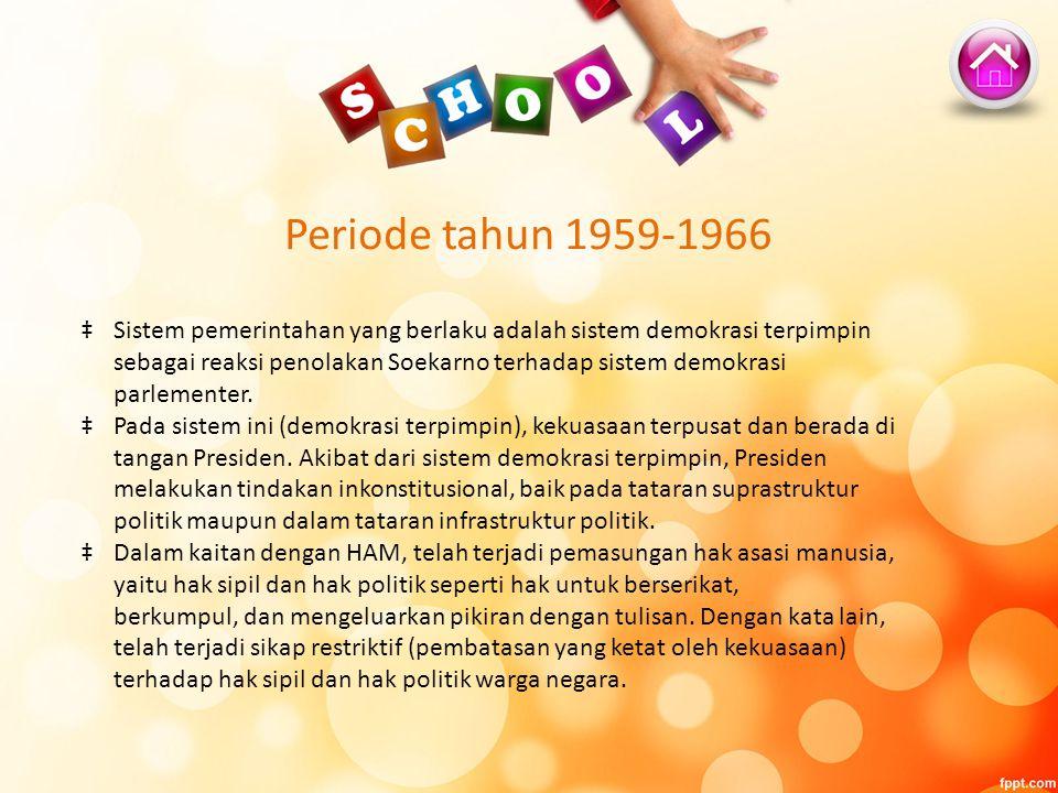 Periode tahun 1959-1966 ‡Sistem pemerintahan yang berlaku adalah sistem demokrasi terpimpin sebagai reaksi penolakan Soekarno terhadap sistem demokras