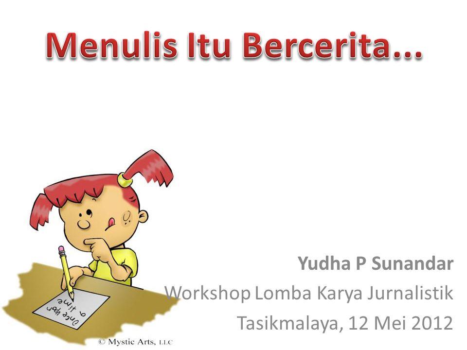 Yudha P Sunandar Workshop Lomba Karya Jurnalistik Tasikmalaya, 12 Mei 2012