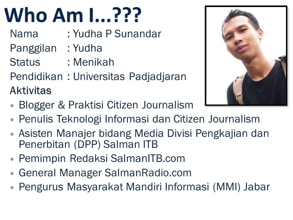 Nama: Yudha P Sunandar Panggilan: Yudha Status: Menikah Pendidikan: Universitas Padjadjaran Aktivitas Blogger & Praktisi Citizen Journalism Penulis Te