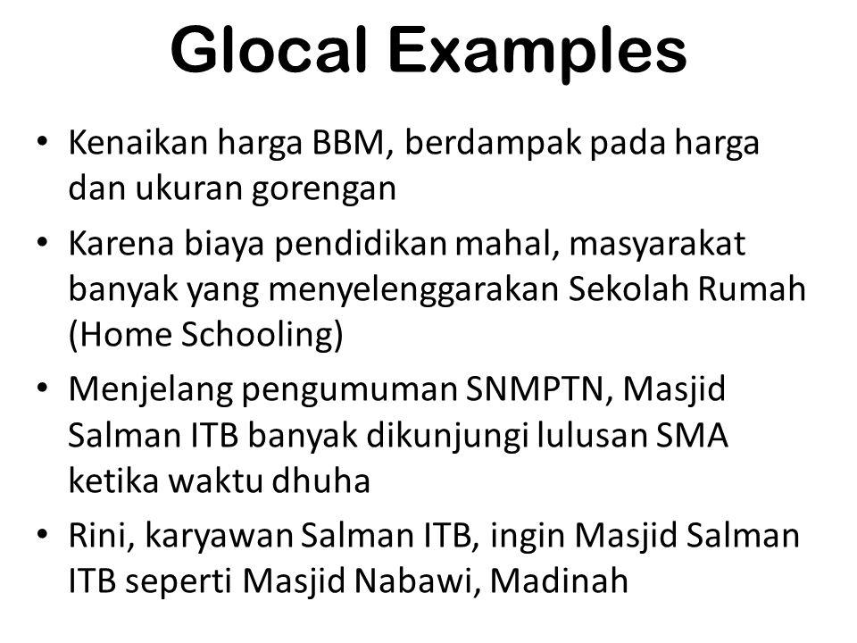 Glocal Examples Kenaikan harga BBM, berdampak pada harga dan ukuran gorengan Karena biaya pendidikan mahal, masyarakat banyak yang menyelenggarakan Se