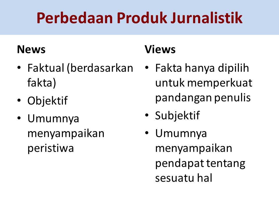 Perbedaan Produk Jurnalistik News Faktual (berdasarkan fakta) Objektif Umumnya menyampaikan peristiwa Views Fakta hanya dipilih untuk memperkuat panda