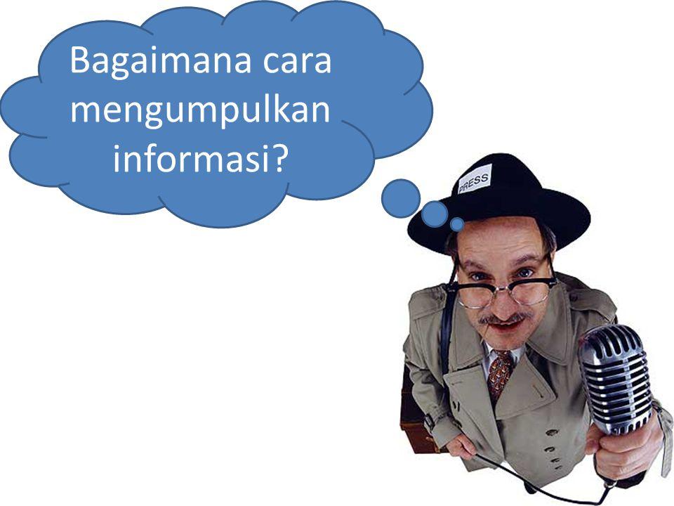 Bagaimana cara mengumpulkan informasi?
