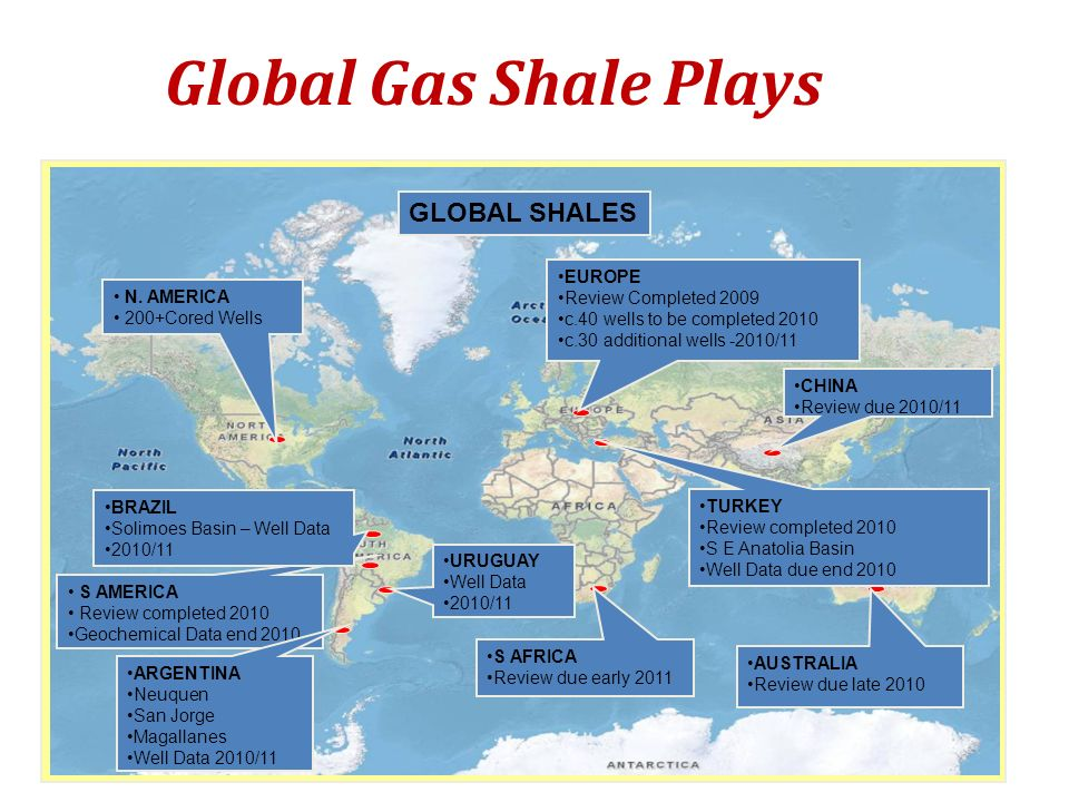 Global Gas Shale Plays S AMERICA Review completed 2010 Geochemical Data end 2010 AUSTRALIA Review due late 2010 CHINA Review due 2010/11 GLOBAL SHALES