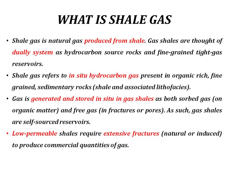 WHAT IS SHALE GAS Shale gas is natural gas produced from shale. Gas shales are thought of dually system as hydrocarbon source rocks and fine-grained t