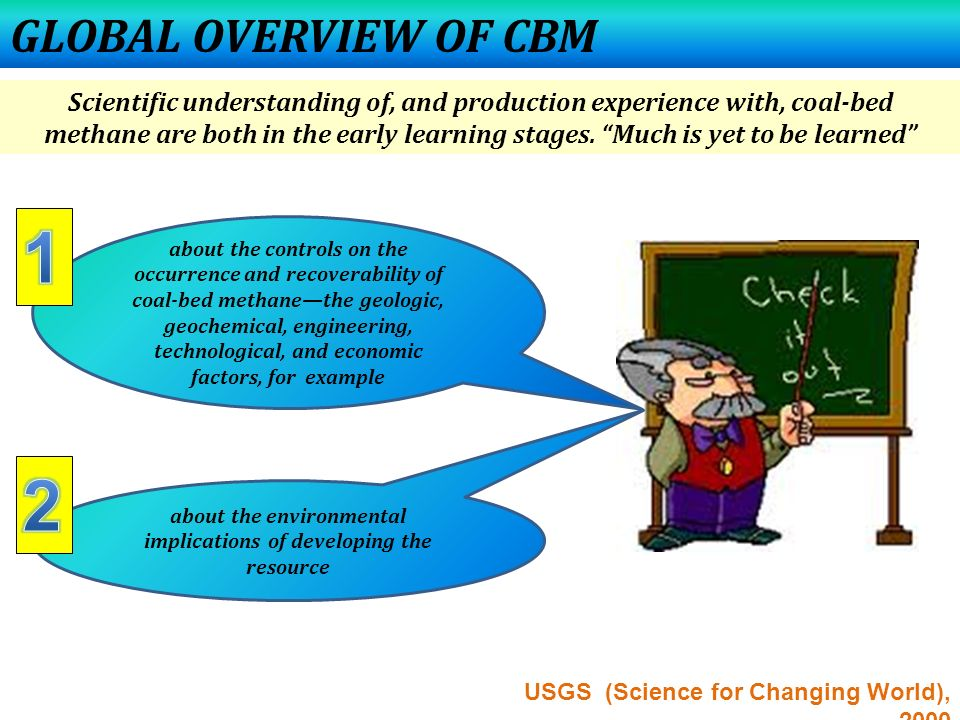 """GLOBAL OVERVIEW OF CBM Scientific understanding of, and production experience with, coal-bed methane are both in the early learning stages. """"Much is y"""
