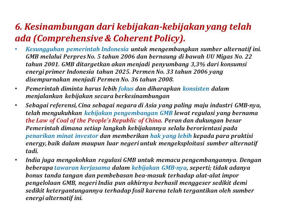 6. Kesinambungan dari kebijakan-kebijakan yang telah ada (Comprehensive & Coherent Policy). Kesungguhan pemerintah Indonesia untuk mengembangkan sumbe