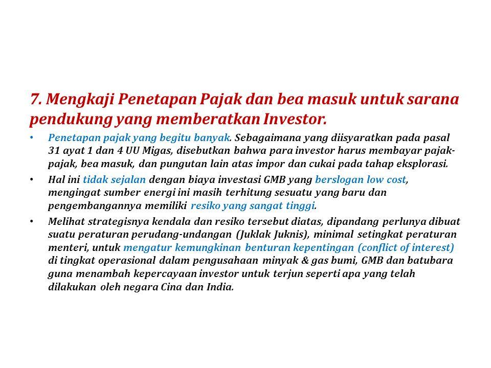 7. Mengkaji Penetapan Pajak dan bea masuk untuk sarana pendukung yang memberatkan Investor. Penetapan pajak yang begitu banyak. Sebagaimana yang diisy